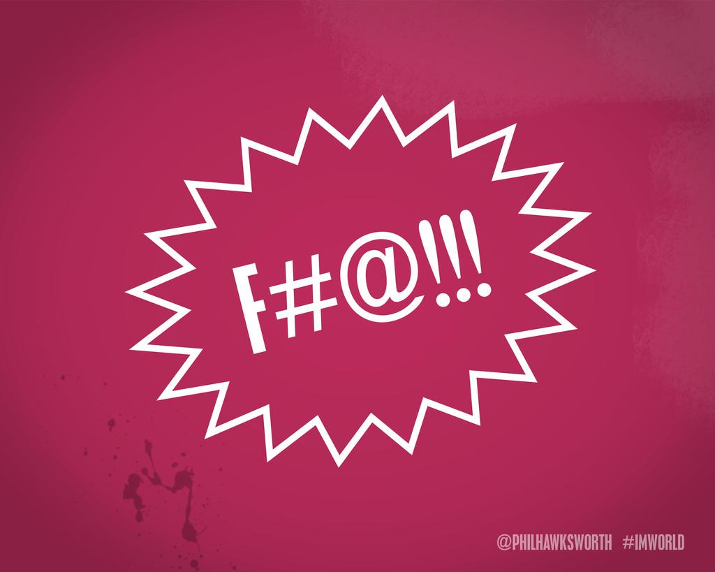 @PHILHAWKSWORTH #IMWORLD F#@!!!