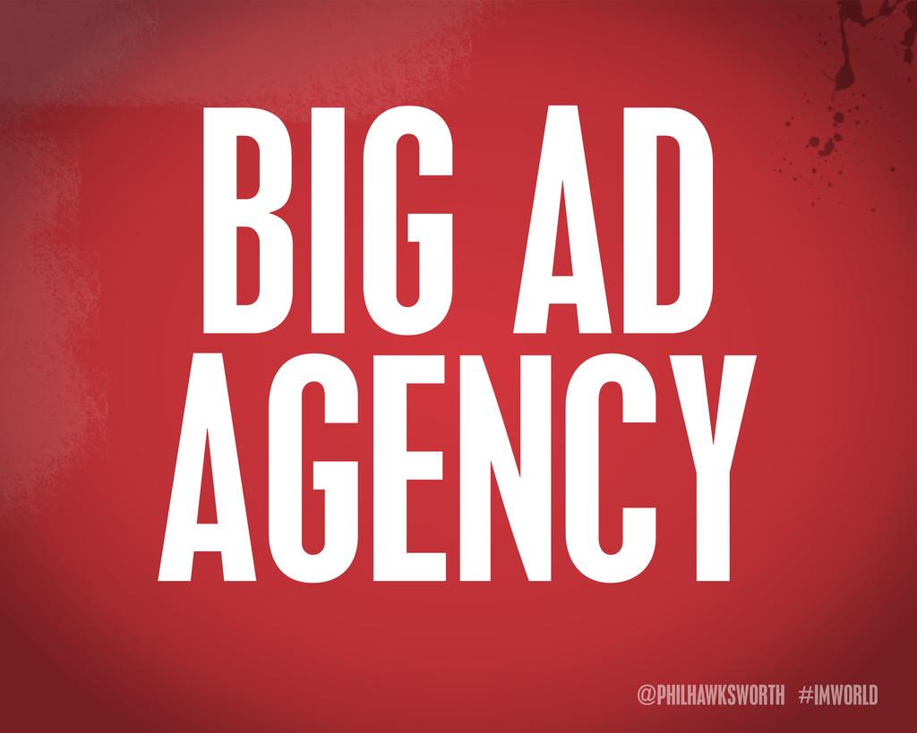 @PHILHAWKSWORTH #IMWORLD BIG AD AGENCY