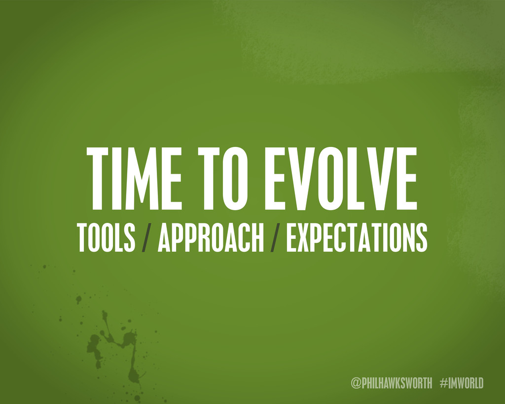 @PHILHAWKSWORTH #IMWORLD TIME TO EVOLVE TOOLS /...