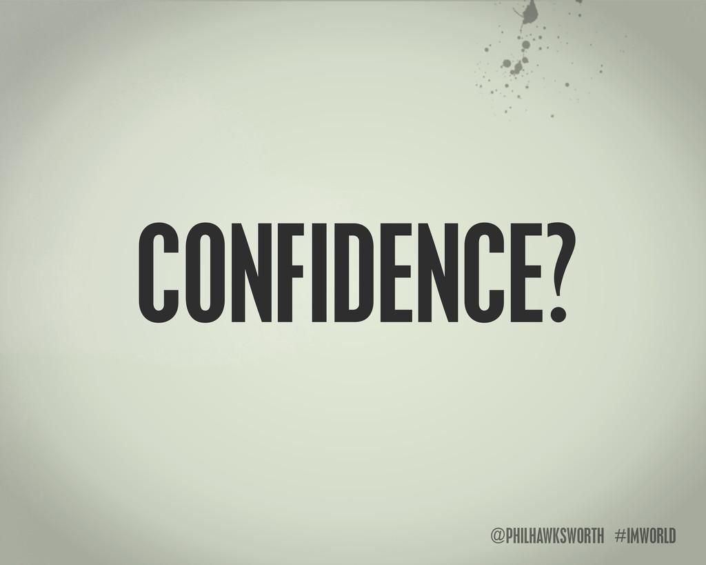 @PHILHAWKSWORTH #IMWORLD CONFIDENCE?