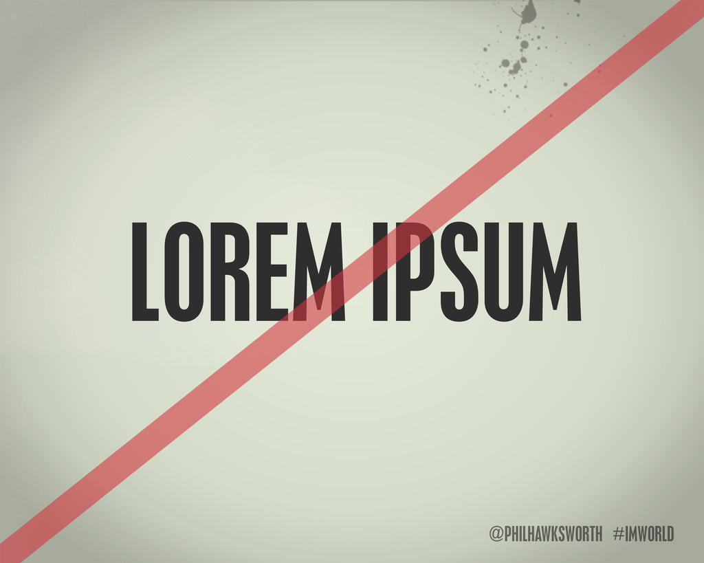 @PHILHAWKSWORTH #IMWORLD LOREM IPSUM
