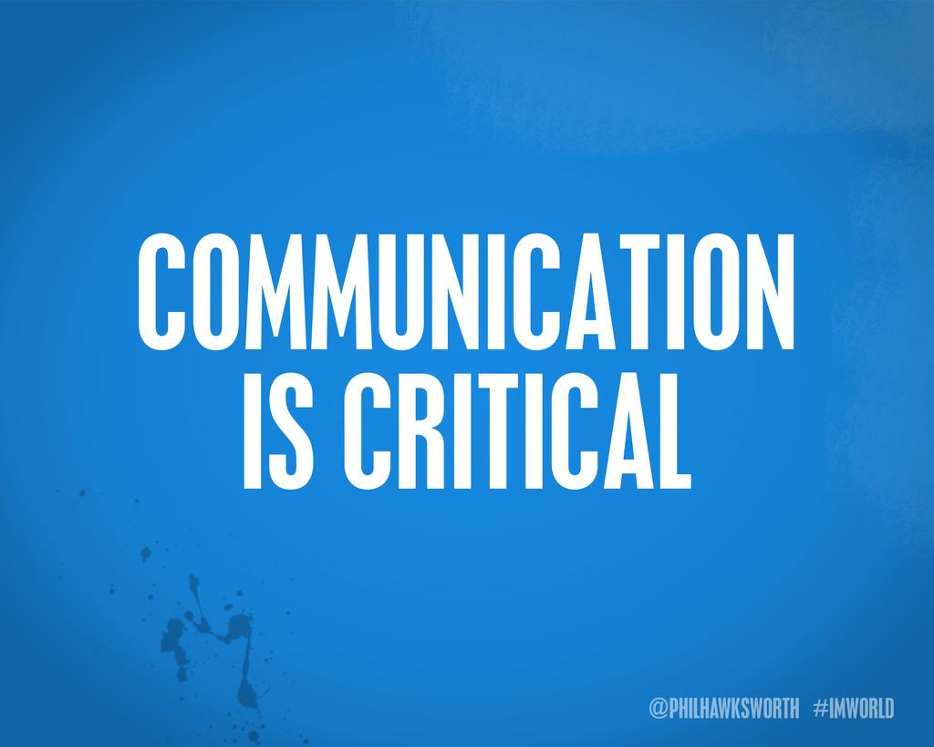 @PHILHAWKSWORTH #IMWORLD COMMUNICATION IS CRITI...
