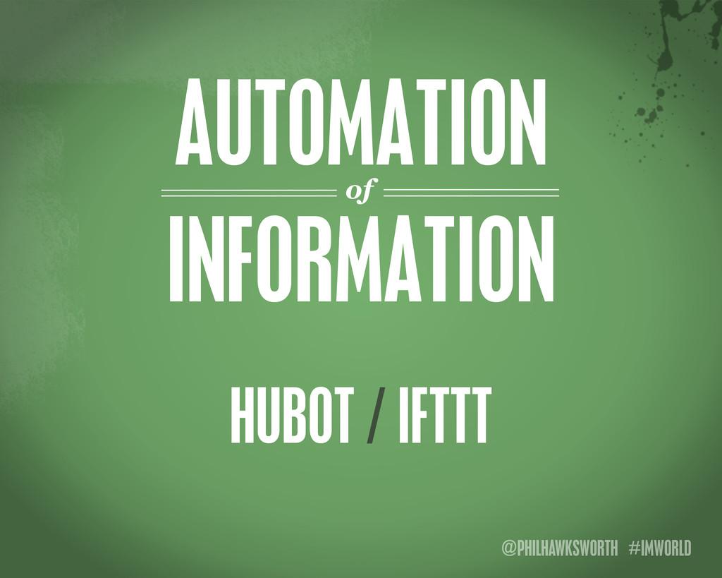 @PHILHAWKSWORTH #IMWORLD AUTOMATION HUBOT / IFT...