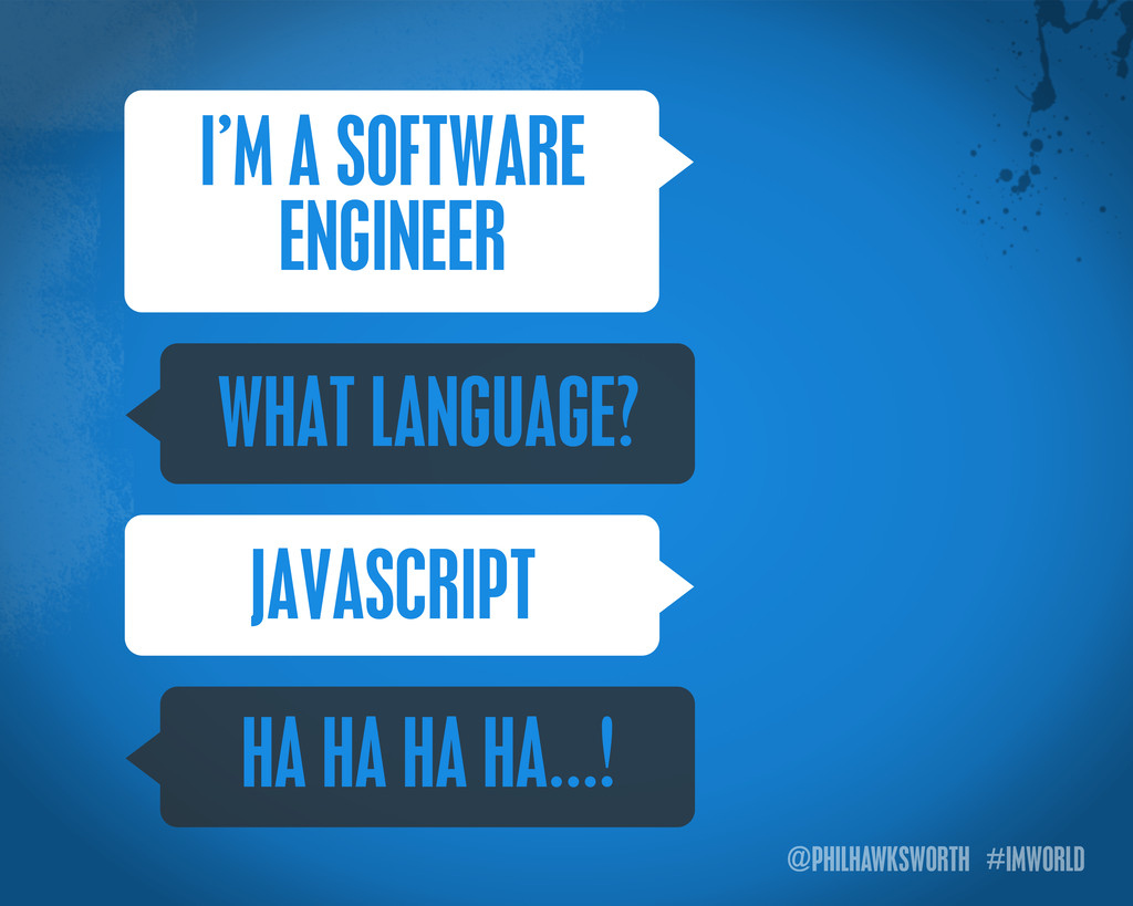@PHILHAWKSWORTH #IMWORLD I'M A SOFTWARE ENGINEE...