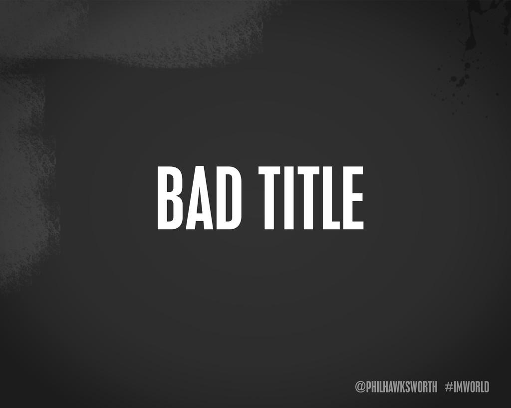 @PHILHAWKSWORTH #IMWORLD BAD TITLE