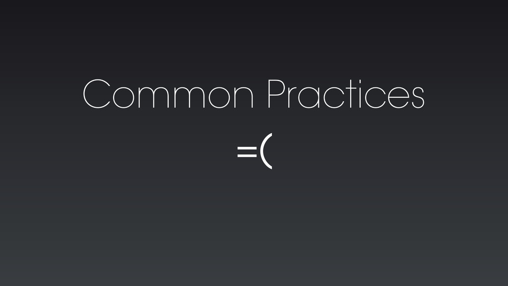 Common Practices =(