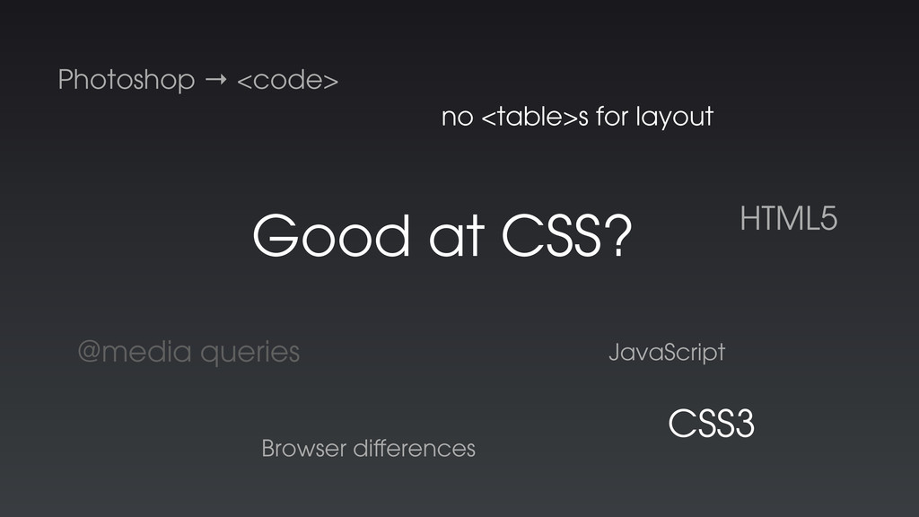 Good at CSS? HTML5 Photoshop → <code> JavaScrip...