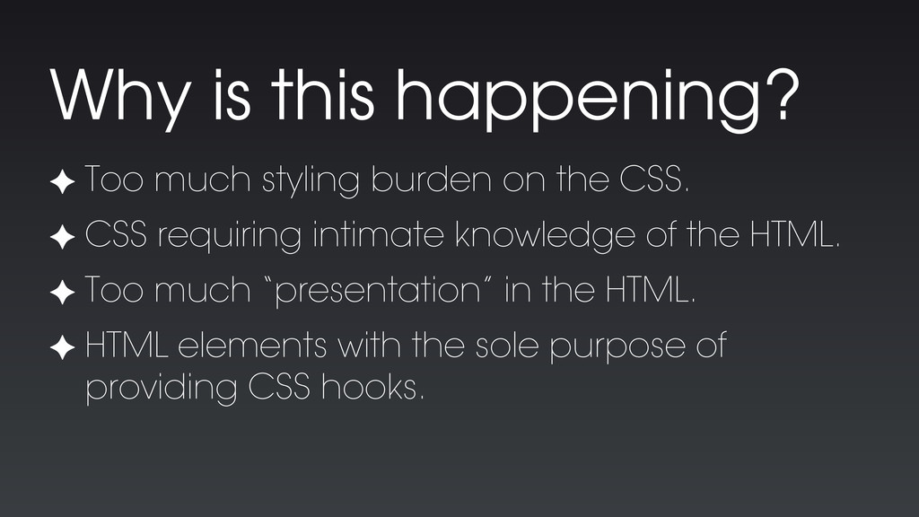 ✦ Too much styling burden on the CSS. ✦ CSS req...