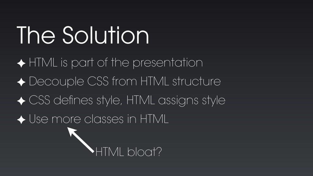 ✦ HTML is part of the presentation ✦ Decouple C...