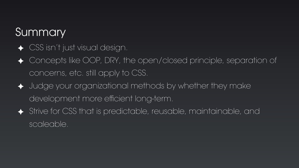 Summary ✦ CSS isn't just visual design. ✦ Conce...