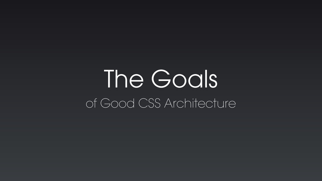 The Goals of Good CSS Architecture