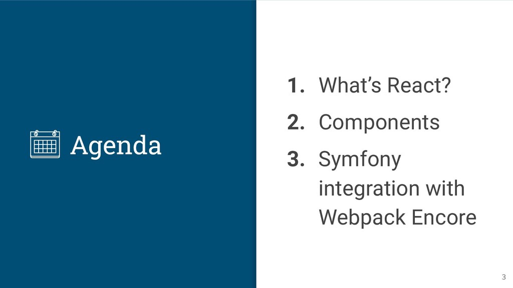 Agenda 1. What's React? 2. Components 3. Symfon...