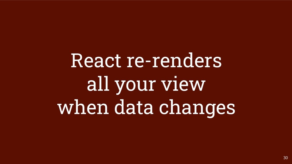 30 React re-renders all your view when data cha...