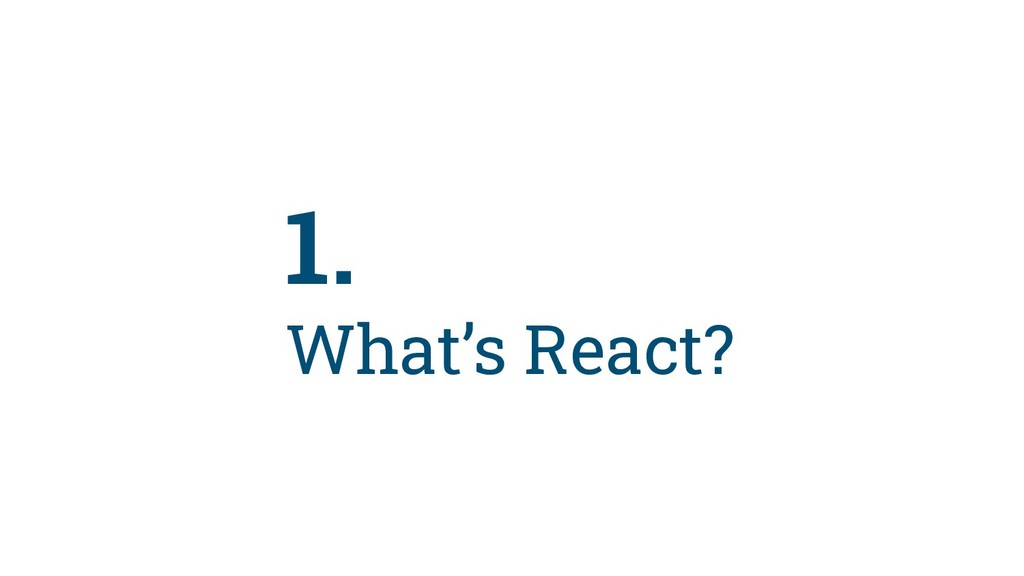 4 1. What's React?