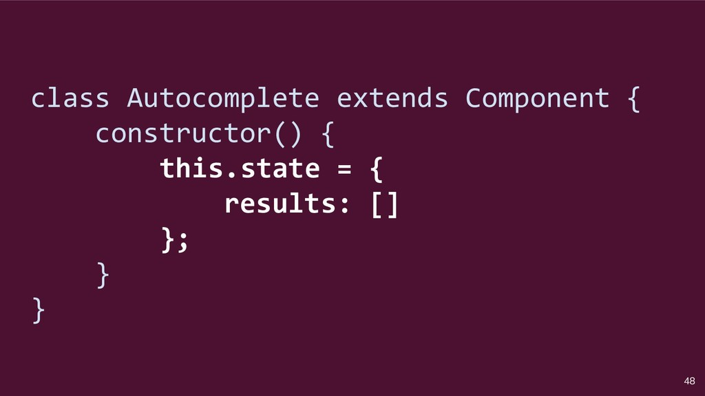 48 class Autocomplete extends Component { const...