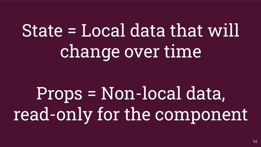 State = Local data that will change over time P...
