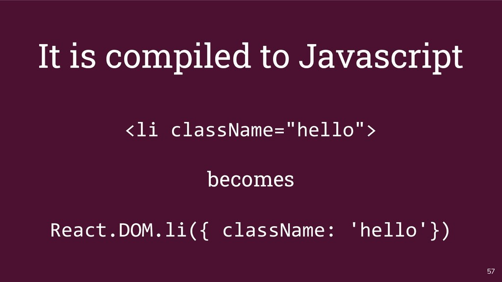 "57 It is compiled to Javascript <li className=""..."