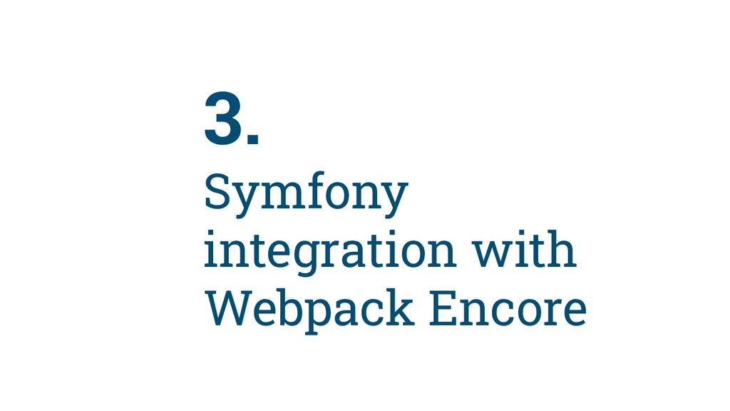 75 3. Symfony integration with Webpack Encore