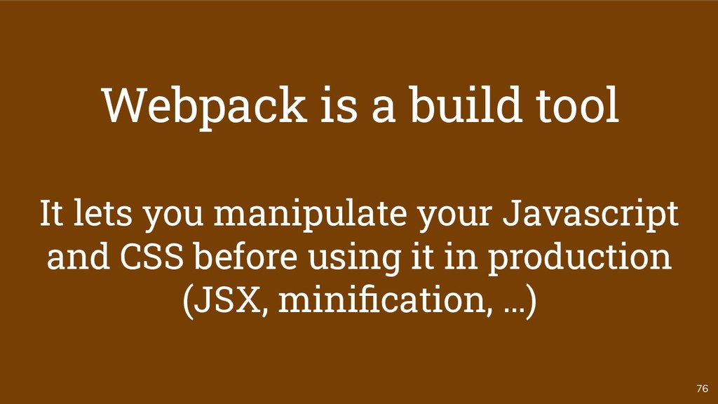 76 Webpack is a build tool It lets you manipula...