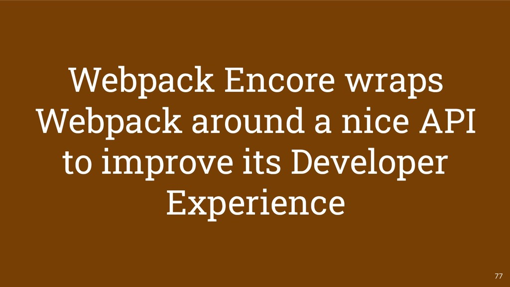 77 Webpack Encore wraps Webpack around a nice A...