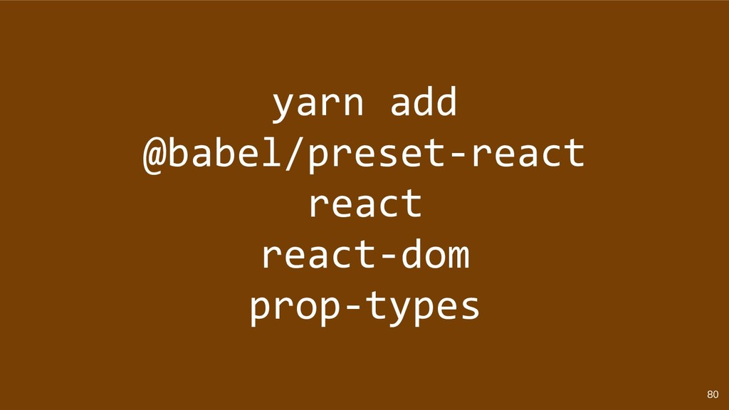 80 yarn add @babel/preset-react react react-dom...