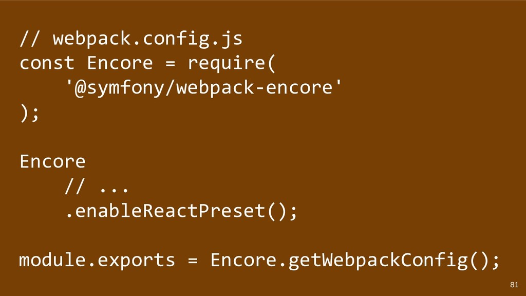 81 // webpack.config.js const Encore = require(...