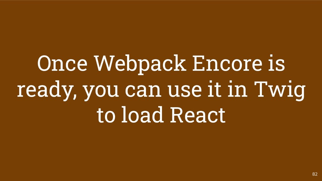 82 Once Webpack Encore is ready, you can use it...
