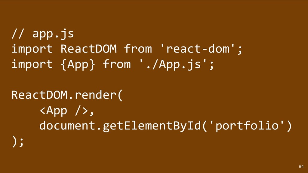 84 // app.js import ReactDOM from 'react-dom'; ...