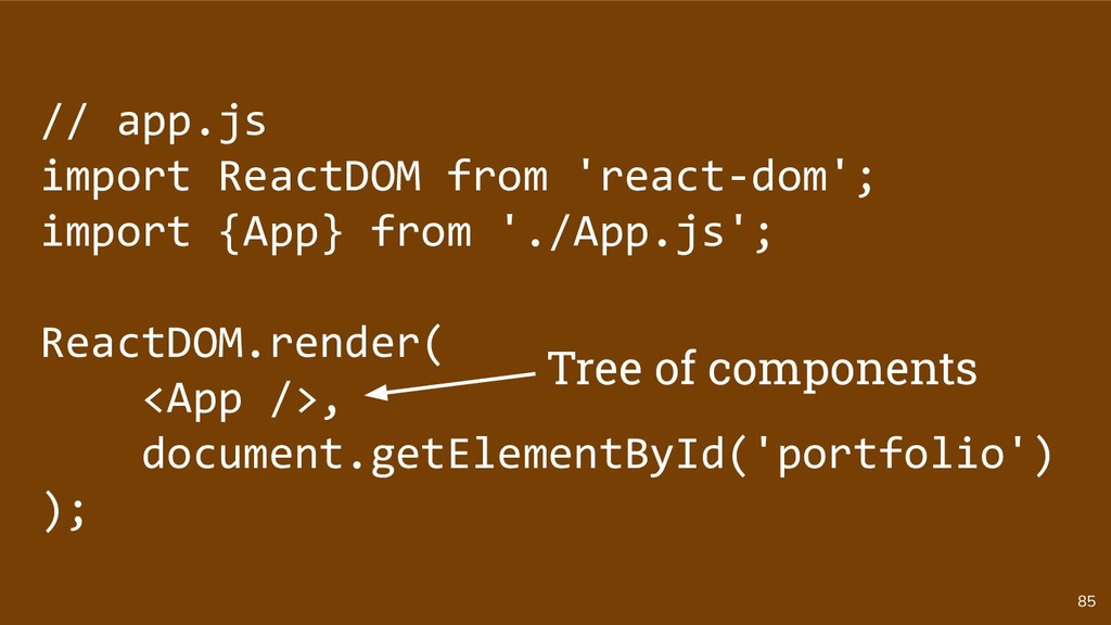 85 // app.js import ReactDOM from 'react-dom'; ...