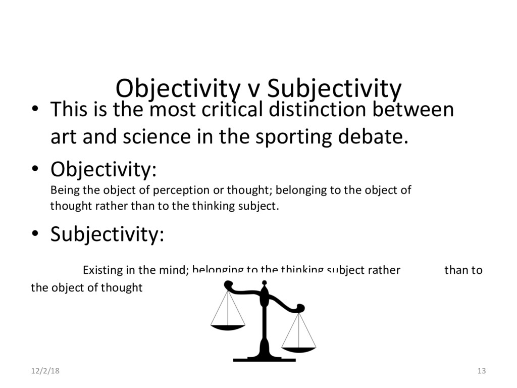 Objectivity v Subjectivity •  This is the most ...