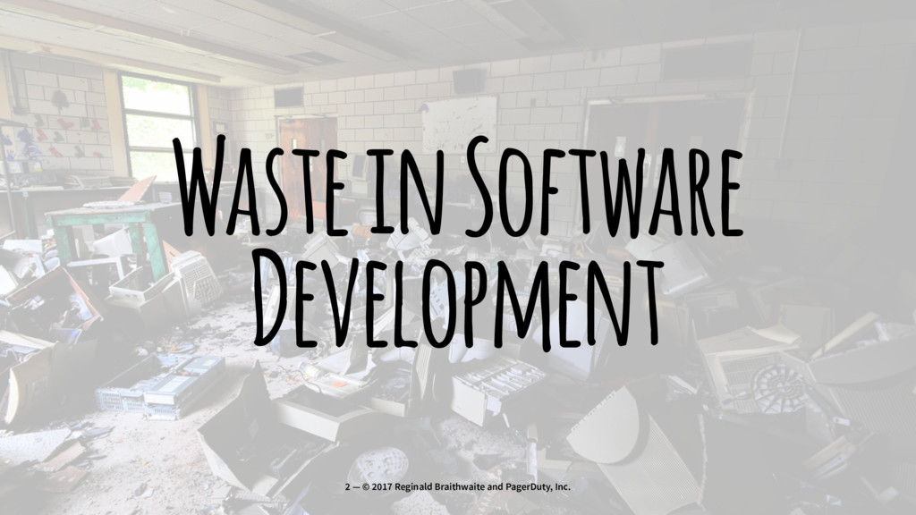 Waste in Software Development 2 — © 2017 Regina...