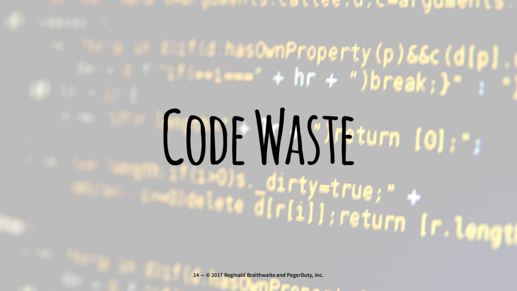 Code Waste 14 — © 2017 Reginald Braithwaite and...