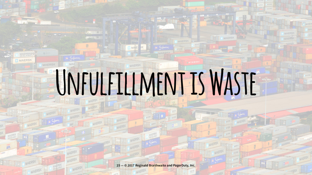 Unfulfillment is Waste 25 — © 2017 Reginald Bra...