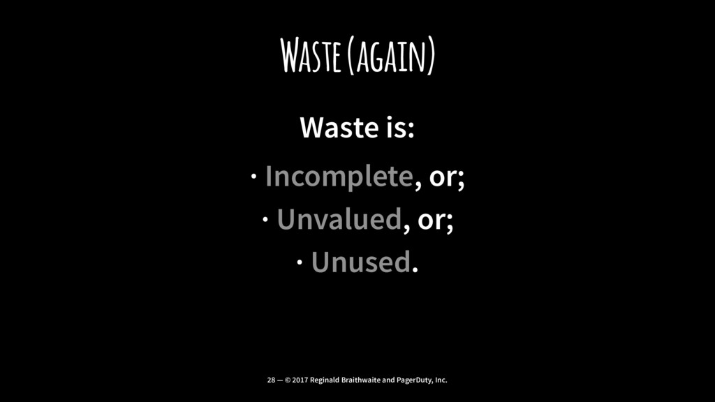 Waste (again) Waste is: · Incomplete, or; · Unv...