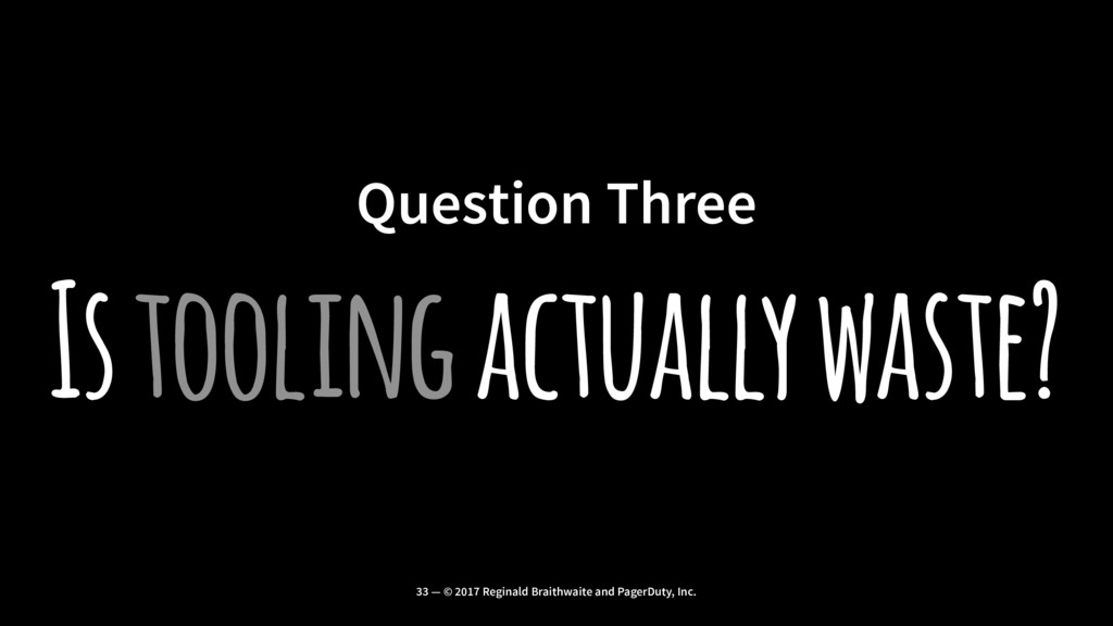 Question Three Is tooling actually waste? 33 — ...