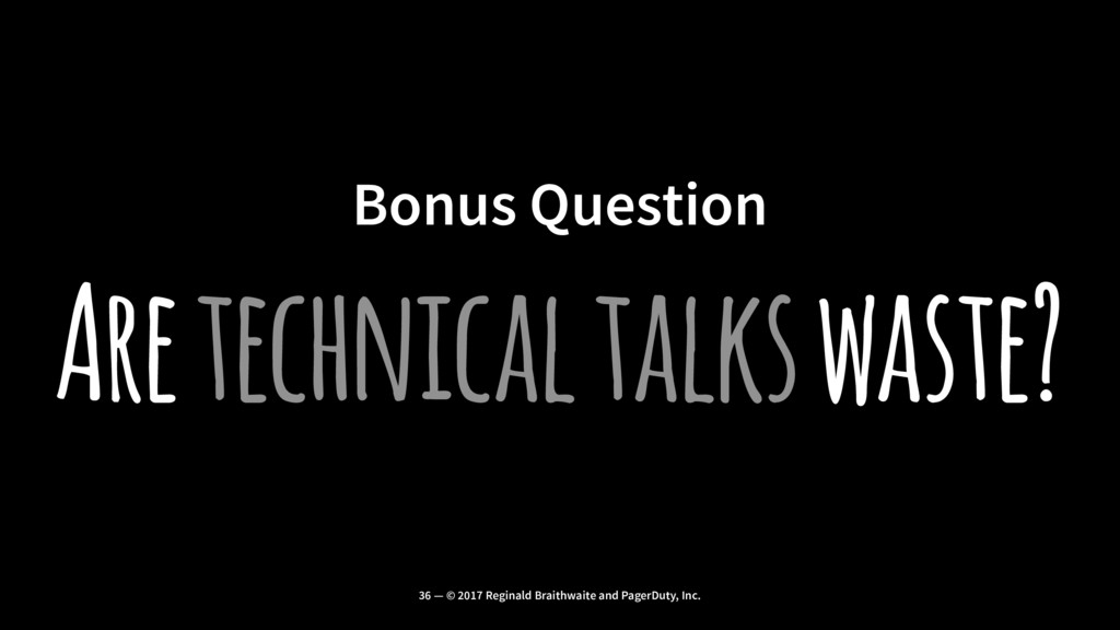 Bonus Question Are technical talks waste? 36 — ...
