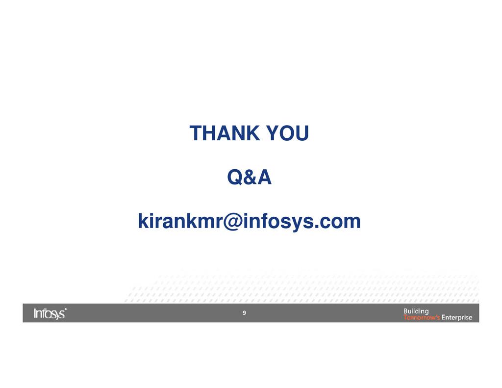 THANK YOU Q&A kirankmr@infosys.com 9