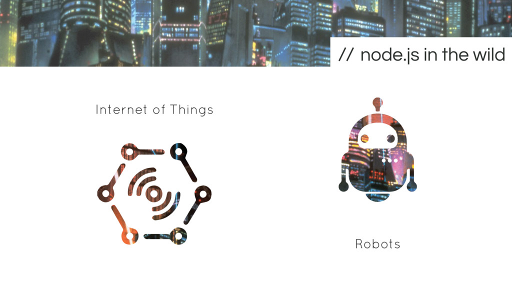 node.js in the wild Internet of Things Robots
