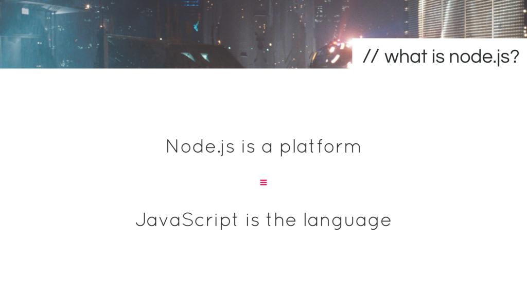 Node.js is a platform JavaScript is the languag...