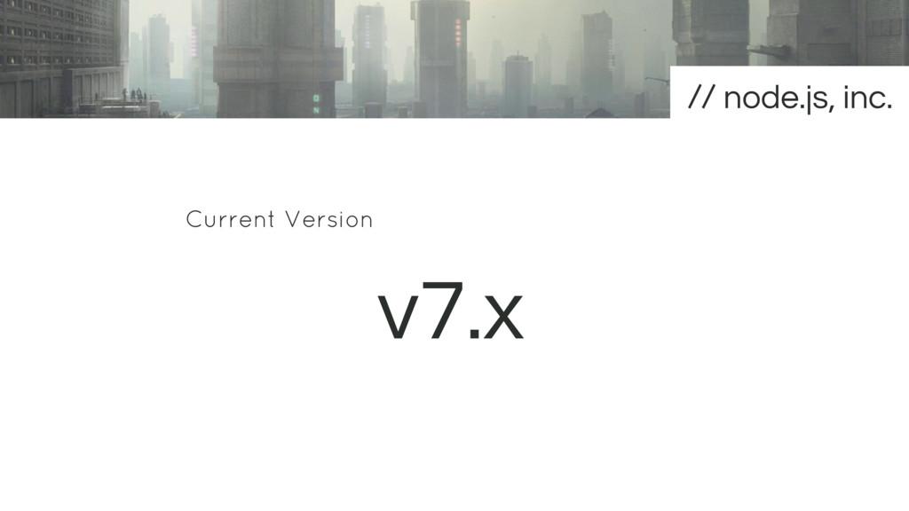 Current Version v7.x node.js, inc.