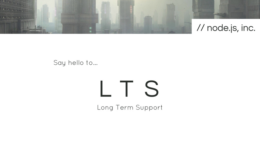 Say hello to… L T S Long Term Support node.js, ...