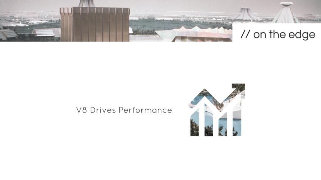 V8 Drives Performance on the edge