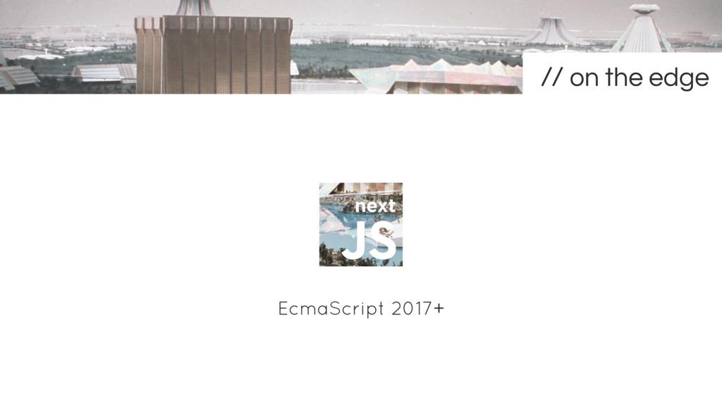 next EcmaScript 2017+ on the edge