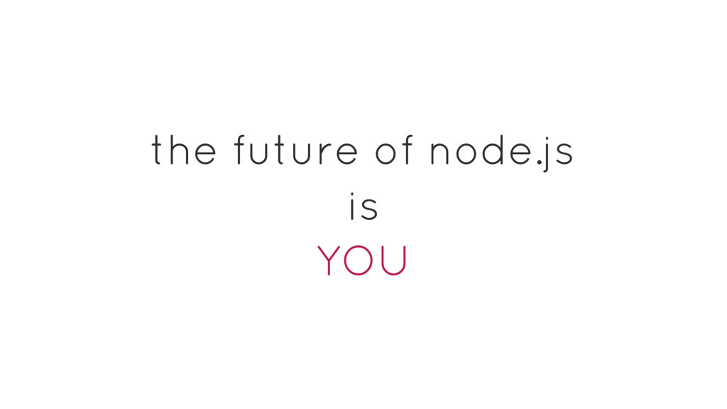 the future of node.js is YOU