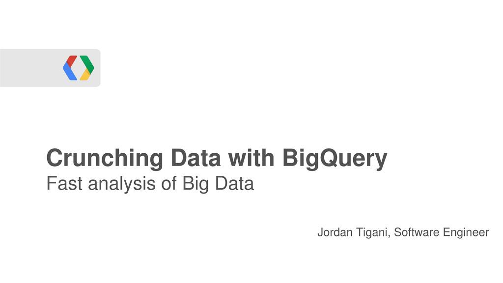 Crunching Data with BigQuery Fast analysis of B...