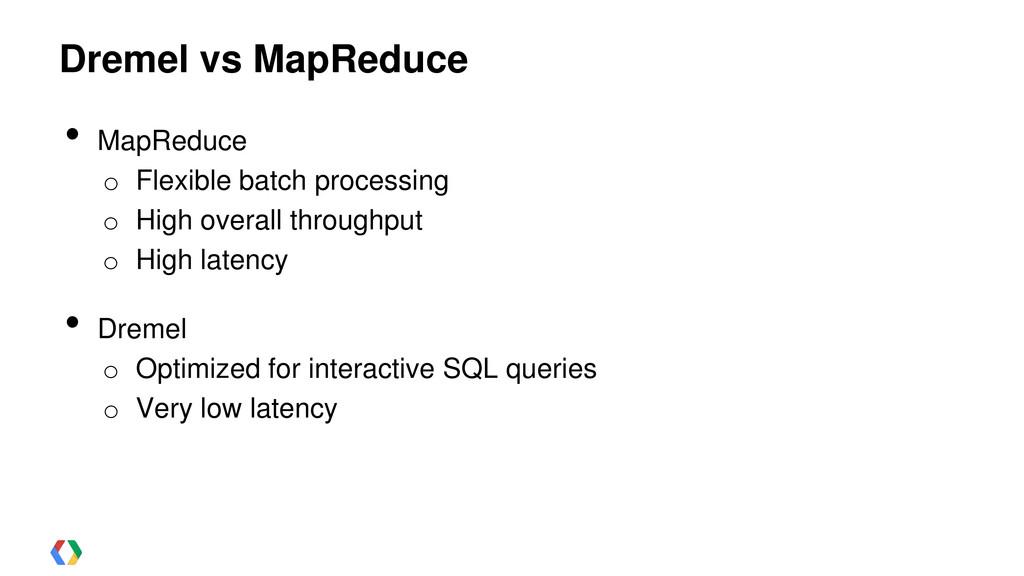 Dremel vs MapReduce • MapReduce o Flexible batc...