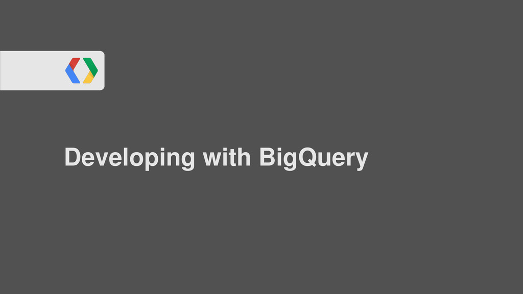 Developing with BigQuery