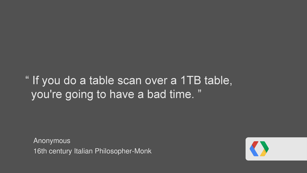 """"""" If you do a table scan over a 1TB table, you'..."""