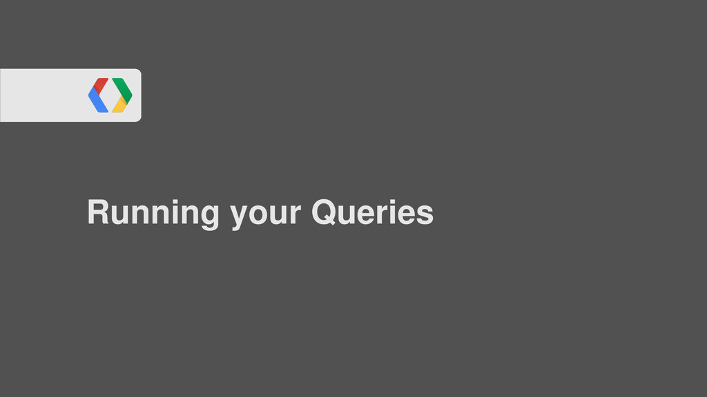 Running your Queries