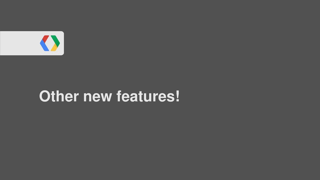 Other new features!